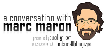 Marc Maron, Interview, nerds gone wild